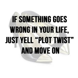 """Meme stating """"If something goes wrong in your life, just yell 'plot twist' and move on"""" as it applies to pain and CRPS"""